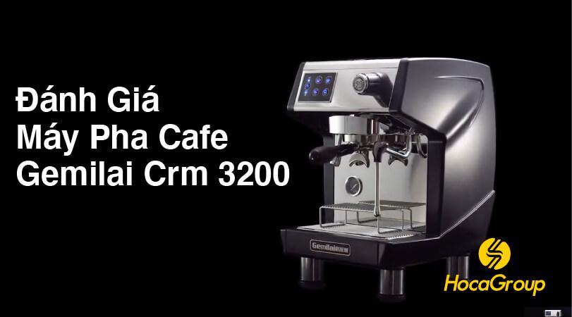 Đánh Giá Máy Pha Cafe Gemilai Crm 3200