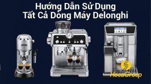 Hướng Dẫn Sử Dụng Tất Cả Dòng Máy Delonghi