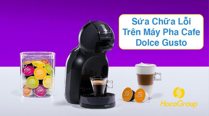 Sửa Chữa Lỗi Trên Máy Pha Cafe Dolce Gusto