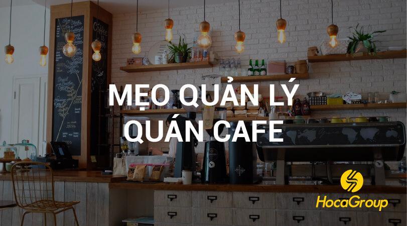 Mẹo Quản Lý Quán Cafe Chuyên Nghiệp
