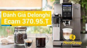 Đánh Giá Máy Pha Cafe Siêu Sang Delonghi Ecam 370.95.T