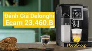 Review Máy Pha Cafe Tự Động Delonghi Ecam 23.460.B