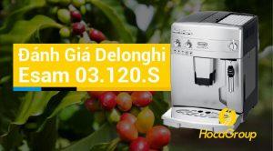 Đánh Giá Máy Pha Cafe Delonghi Esam 03.120.S
