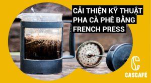 Cải thiện kỹ thuật pha cà phê bằng French press