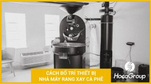 Cách bố trí thiết bị nhà máy rang xay cà phê phù hợp